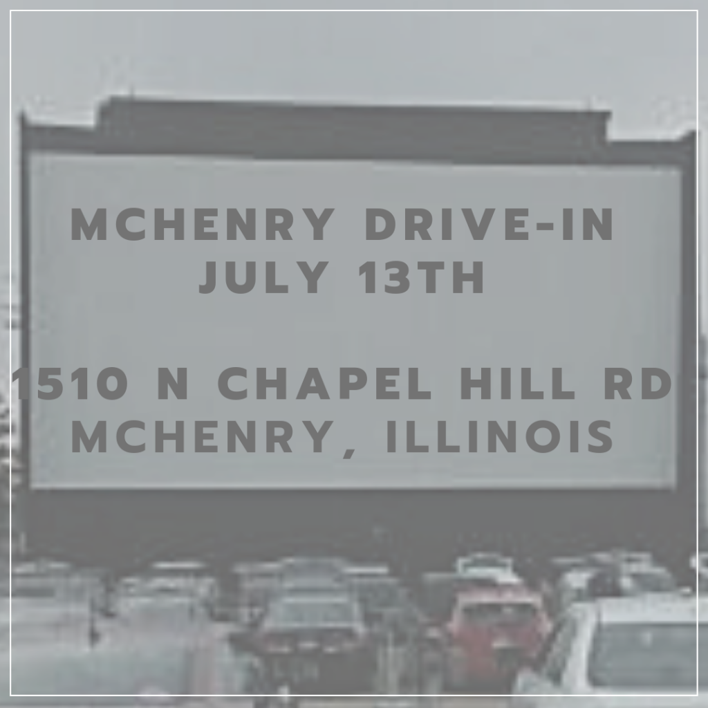 MCHENRY DRIVE-IN JULY 13TH 1510 N Chapel Hill Rd McHenry, Illinois